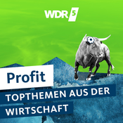 WDR 5 Profit – Topthemen aus der Wirtschaft