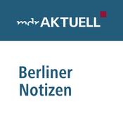 MDR AKTUELL - Berliner Notizen: Die Hauptstadt-Kolumne